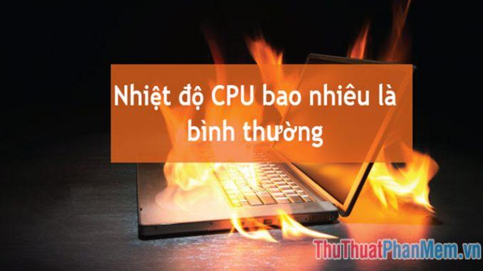 nhiet-do-cpu-bao-nhieu-la-binh-thuong_015759019